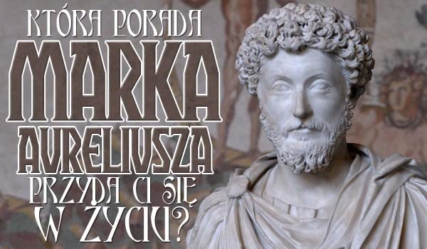 Jaka porada Marka Aureliusza pomoże Ci w życiu?