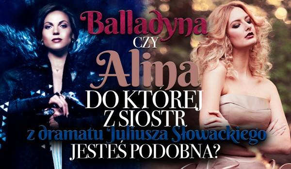 Alina czy Balladyna? Do której z sióstr z dramatu Juliusza Słowackiego jesteś bardziej podobna?