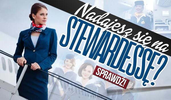 Czy nadajesz się na stewardessę?