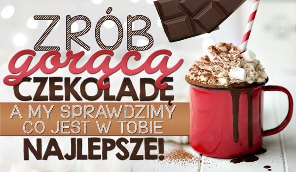 Zrób gorącą czekoladę, a my sprawdzimy co jest w Tobie najlepsze!