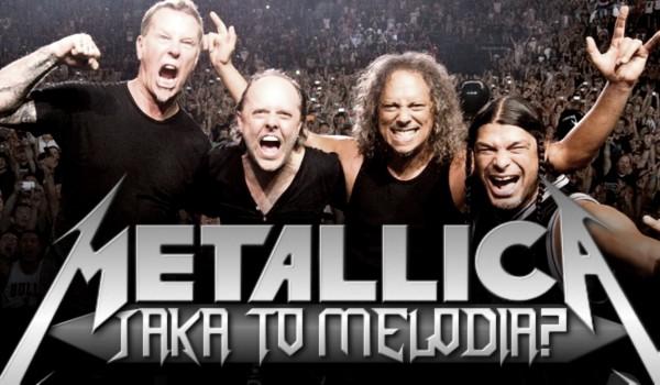 "Jaka to melodia u ""Metallici""?"