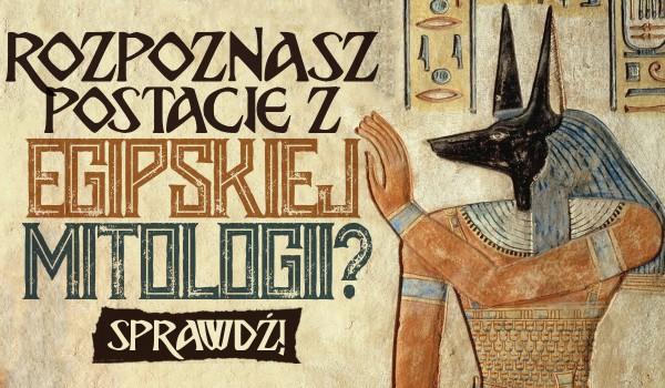 Rozpoznasz te postacie z mitologii egipskiej?