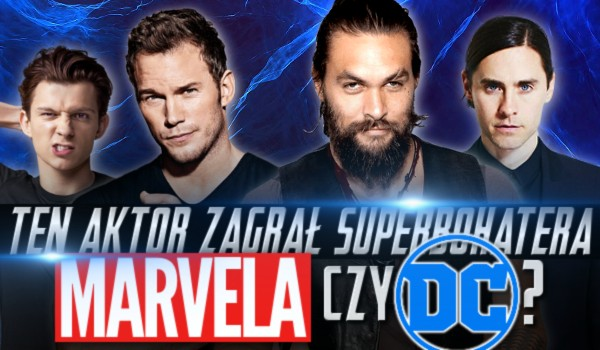 "Ten aktor grał superbohatera ""Marvela"" czy ""DC Comics""? Test na czas!"