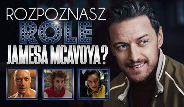 Rozpoznasz wszystkie role Jamesa McAvoya?