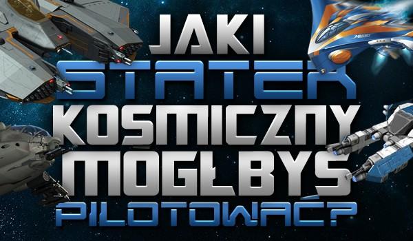 Który statek kosmiczny mógłbyś pilotować?
