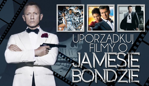 Uporządkuj filmy o Jamesie Bondzie od najstarszego do najnowszego!