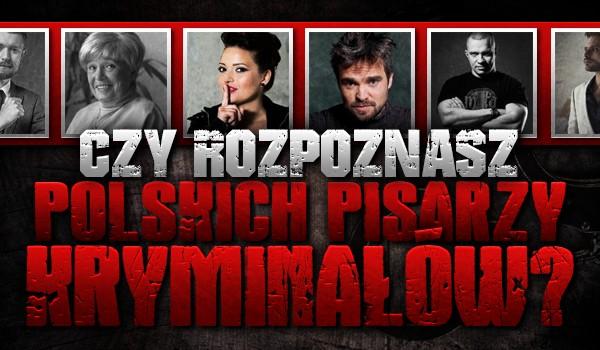 Czy rozpoznasz polskich pisarzy kryminałów?