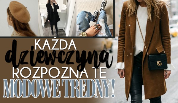 Każda kobieta i nastolatka XXI wieku rozpozna te trendy! A Ty?