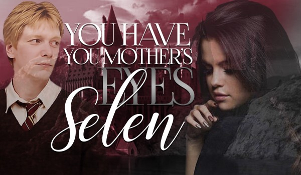 You have mother's eyes Selen – One Shot