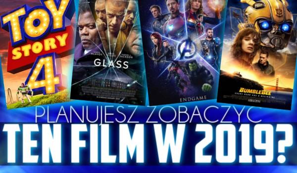 Planujesz zobaczyć ten film w 2019?