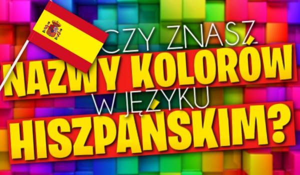 Czy znasz nazwy kolorów w języku hiszpańskim?