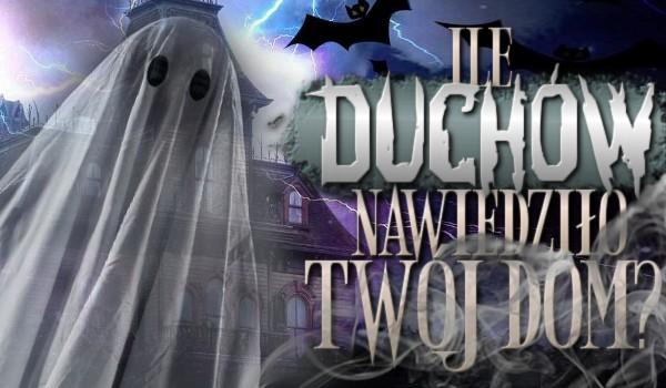 Ile duchów nawiedziło Twój dom?