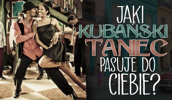 Jaki kubański taniec do Ciebie pasuje?