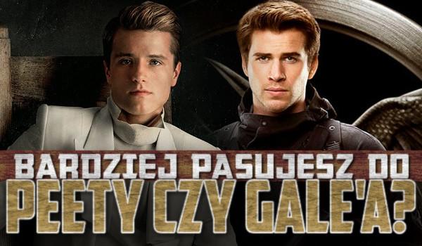 Bardziej pasujesz do Peety Mellarka czy Gale'a Hawthorne'a?