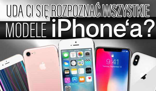 Uda Ci się rozpoznać wszystkie modele iPhone'a?