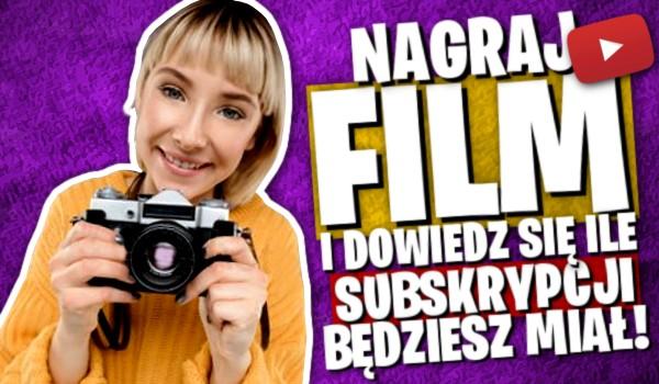 Nagraj film i dowiedz się ile subskrypcji będziesz miał!