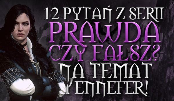 """12 pytań z serii """"Prawda czy fałsz?"""" na temat Yennefer!"""