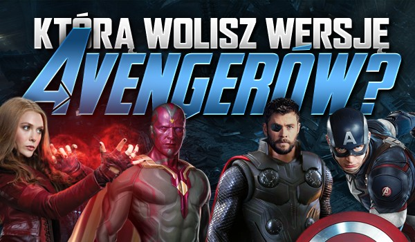 Którą wersję Avengerów wolisz?