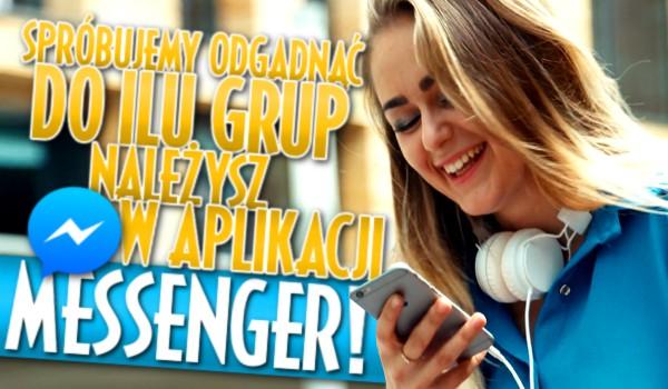Spróbujemy odgadnąć, do ilu grup należysz w aplikacji Messenger!