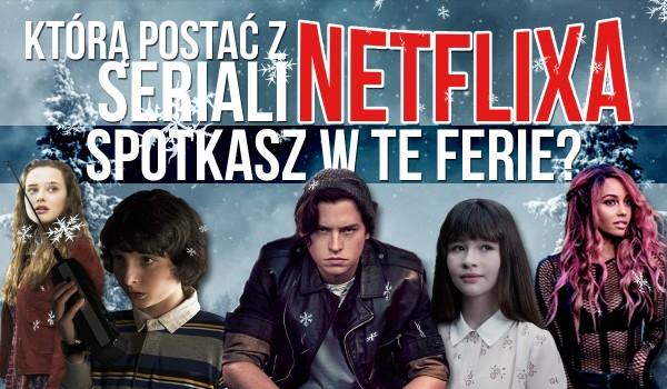 Jaką postać z serialów Netflixa spotkasz w ferie?