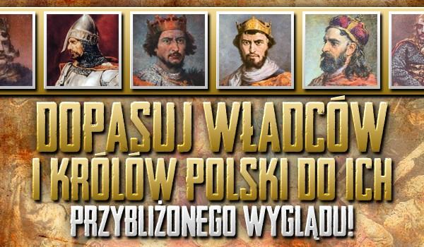 Dopasuj władców i królów Polski do ich przybliżonego wyglądu!