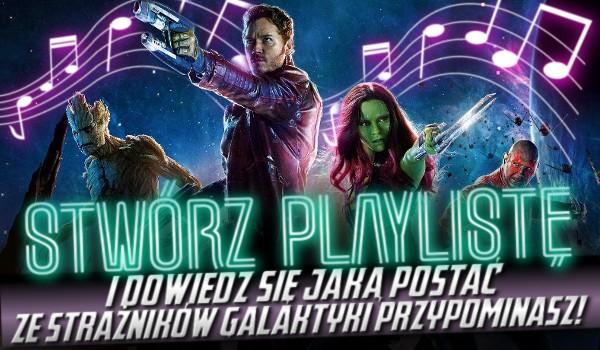 """Ułóż playlistę i dowiedz się, jaką postać ze """"Strażników Galaktyki"""" przypominasz!"""