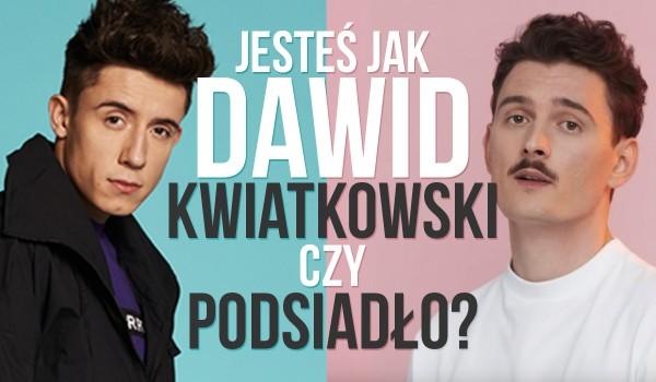 Jesteś bardziej jak Dawid Podsiadło czy Dawid Kwiatkowski?