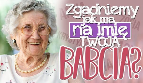 Zgadniemy, jak ma na imię Twoja babcia!