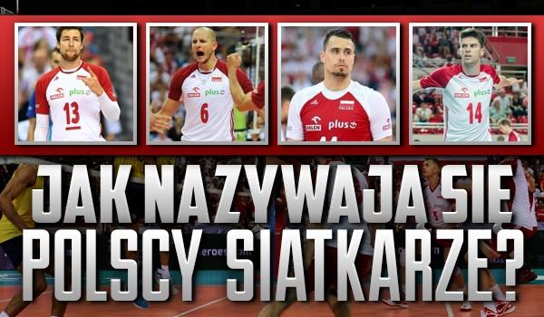 Czy wiesz, jak nazywają się polscy siatkarze?