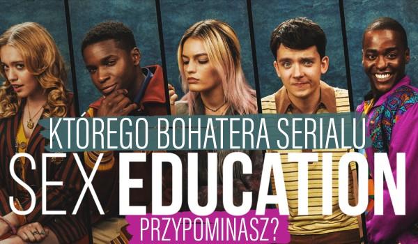 """Którego bohatera serialu """"SEX EDUCATION"""" przypominasz?"""