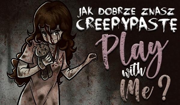 """Jak dobrze znasz Creepypastę """"Play with me""""?"""