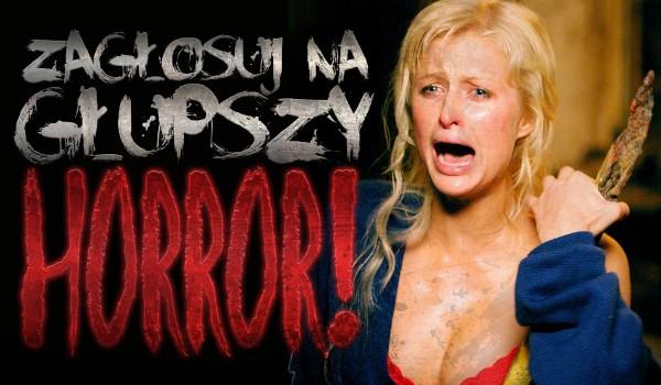 Zagłosuj na głupszy horror!