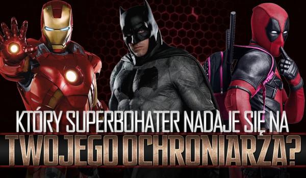 Który superbohater nadaje się na Twojego ochroniarza?