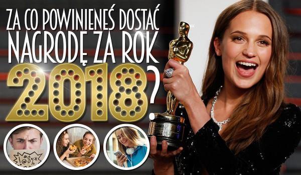 Za co powinieneś dostać nagrodę za 2018 rok?