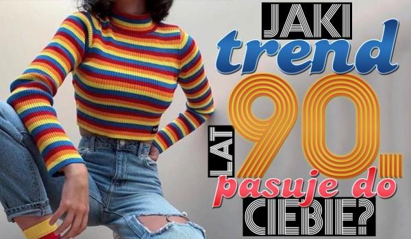 Jaki trend z lat 90. jest dla Ciebie idealny?