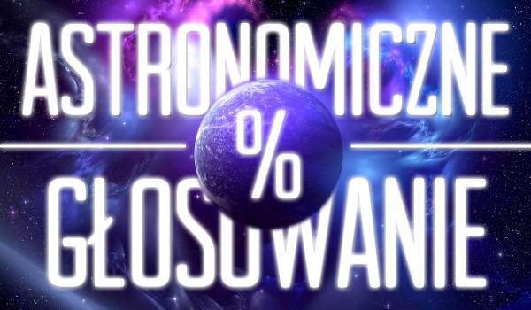 Astronomiczne głosowanie!