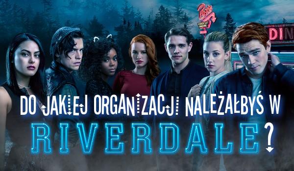 Do jakiej organizacji należałbyś w Riverdale?