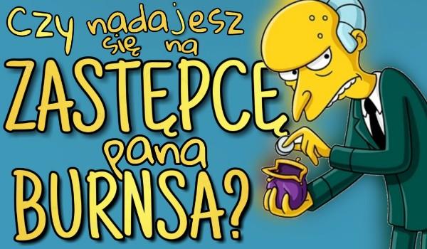 Nadajesz się na zastępcę pana Burnsa?