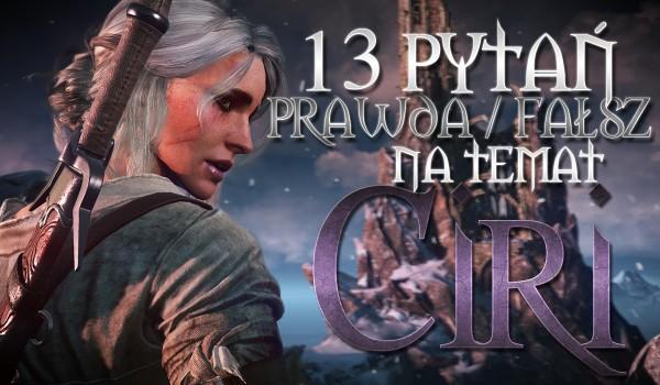 """13 pytań z serii """"Prawda czy fałsz?"""" na temat Ciri!"""