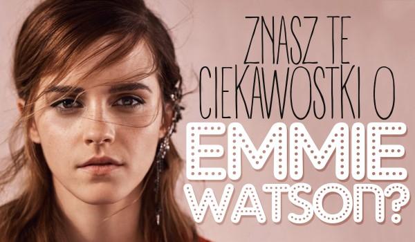 Czy znasz te ciekawostki na temat Emmy Watson?