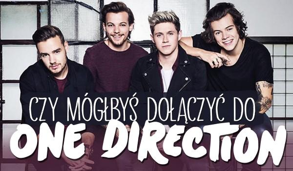 """Czy mógłbyś dołączyć do """"One Direction""""?"""
