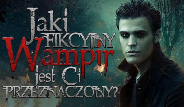 Jaki fikcyjny wampir jest Ci przeznaczony?