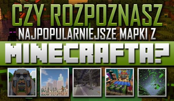 Rozpoznasz najpopularniejsze mapki z Minecrafta?