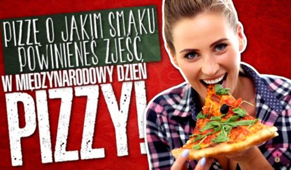 Jakiego smaku pizzę powinieneś zjeść w Dzień Pizzy?