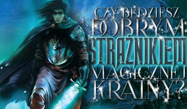 Będziesz dobrym strażnikiem magicznej krainy?