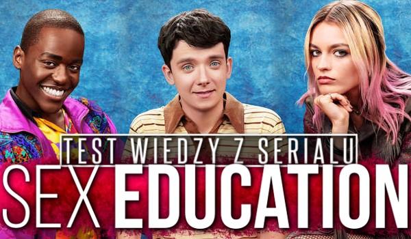 """Test wiedzy z serialu """"Sex Education""""!"""
