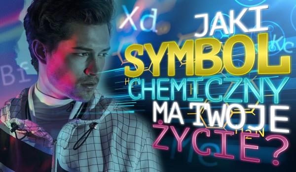 """Jaki """"symbol chemiczny"""" ma Twoje życie?"""
