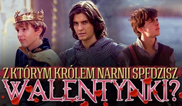 Z którym królem Narnii spędzisz Walentynki?