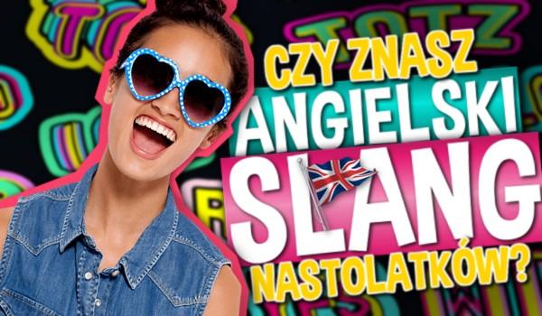 Czy znasz angielski slang nastolatków?