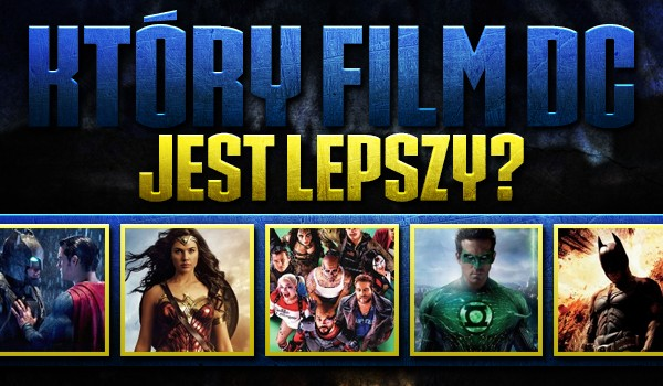 Który film DC jest lepszy?